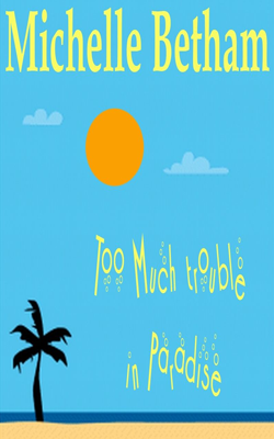 Too Much Trouble In Paradise